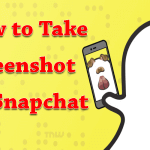 3 Tricks To Take Screenshot on Snapchat Without Getting Caught