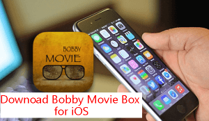How to Download & Install Bobby Movie Box (For iOS)